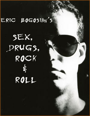 SEX, DRUGS, ROCK & ROLL by Eric Bogosian Studio 16, 1555 West 7th Ave.